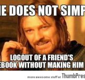 One does not simply logout of friend's facebook