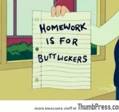Homework is for…