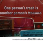 One person's trash is…