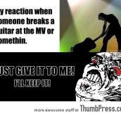 When someone breaks a guitar