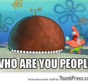 "Whenever I see ""People You May Know"" on Facebook."