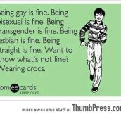 BEING GAY IS FINE. YOU KNOW WHAT'S NOT FINE?