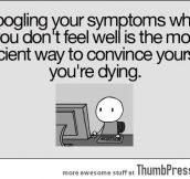 Googling your symptoms is not a good idea