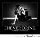 I NEVER DRINK.