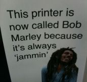 This printer is now called Bob Marley