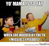 Yo' mama so fat