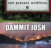 Only Josh can prevent wildfires…