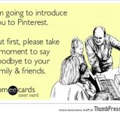 I'm going to introduce you to pinterest..