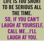 Life is too short to be serious..