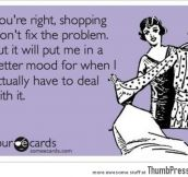 Shopping won't fix the problem but…