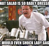 That salad is badly dressed