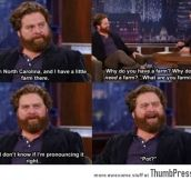 Zack Galifinakis is a farmer