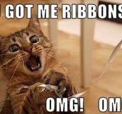 You got me ribbons