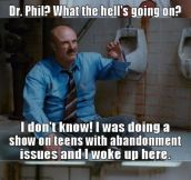 What's going on Dr. Phil?