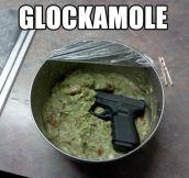 Glockamole…