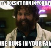 It doesn't run in your family…