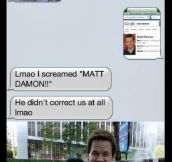 We saw Matt Damon…