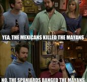 Mayans and Mexicans…