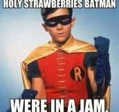 Holy strawberries Batman…
