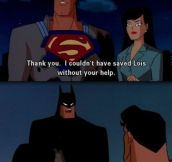 Batman doesn't care about modesty…