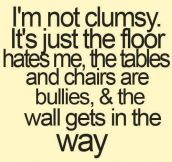 I'm not clumsy…