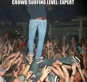 Expert crowd surfing…