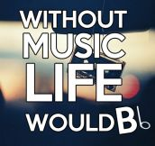 Life without music…