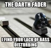 The Darth Fader…