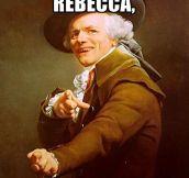 Oh my Lord Rebecca…
