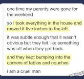 I am a cruel man…