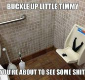 Buckle up little Timmy…