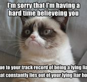 Having a hard time believing you…