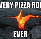 Every pizza roll…