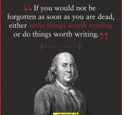 My favorite quote by Ben Franklin…