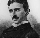 Wise words from Nikola Tesla…
