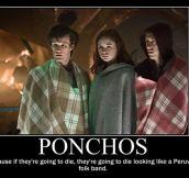 Ponchos…
