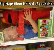 Big Hugs Elmo has had it…
