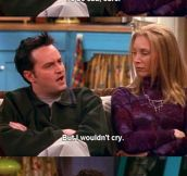 Chandler can't Cry…