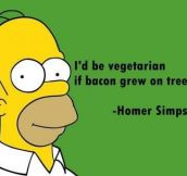 I would be too, Homer…
