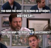 You have the right to remain an attorney…
