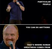 Louis CK on human nature…