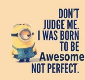 You can't judge me…