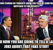 Every late night talk show…