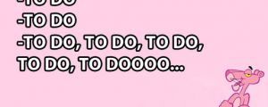 Pink Panther's to do list…