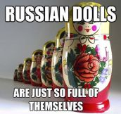 Matryoshka Dolls…