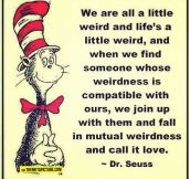We're all weird…