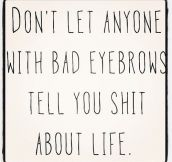 Bad eyebrows people…