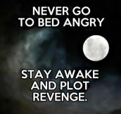 Don't go to bed angry…