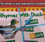Rhymes with duck…