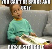 Pick a struggle…